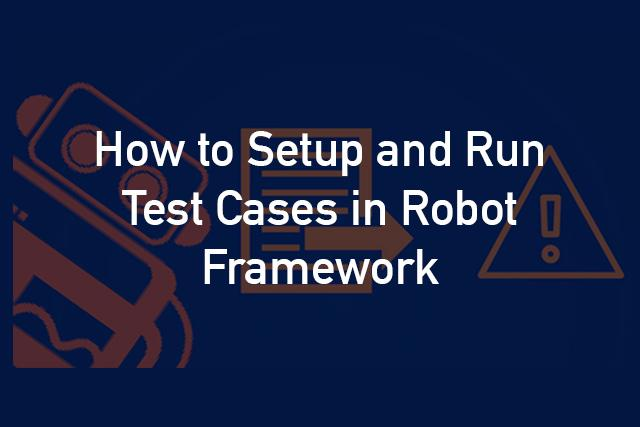 How to Setup and Run Test Cases in Robot Framework | Promet Source